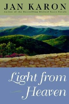 Light from Heaven by my favorite author (and I do adore the words of many, many writers), Jan Karon