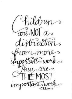 Children are the MOS     Children are the MOST Important Work / C.S. by HandwrittenWord, $5.00 Good quote to add to my classroom.