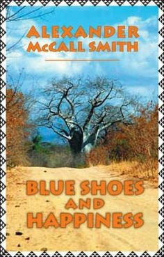 Blue Shoes and Happiness (2006) (The seventh book in the No 1 Ladies' Detective agency series) A novel by Alexander McCall Smith