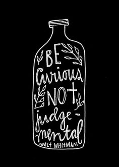 """Be curious, not judgemental"" - Walt Whitman // Quote in a bottle by artist, illustrator and designer Lisa Congdon for her 365 Days of Hand Lettering project Now Quotes, Great Quotes, Words Quotes, Quotes To Live By, Life Quotes, Sayings, Quotes Inspirational, Judge Quotes, Advice Quotes"
