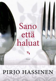 Title: Sano että haluat | Author: Pirjo Hassinen | Designer: Emmi Kyytsönen