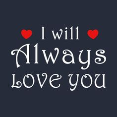 Check out this awesome 'I+will+always+love+you+Tshirt' design on I Will Always Love You Quotes, I Love Her Quotes, Love My Husband Quotes, Sweet Love Quotes, She Quotes, Romantic Love Quotes, Love Yourself Quotes, I Love You Images, Love You Gif