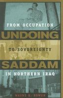 Undoing Saddam: from occupation to sovereignty in northern Iraq                      DS79.76 .B69 2007