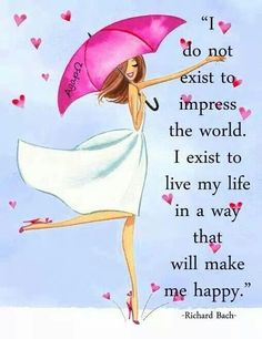 I do not exist to impress the world...