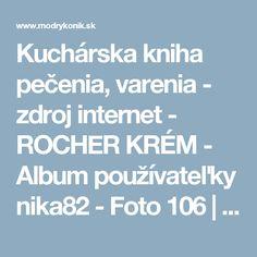 Kuchárska kniha pečenia, varenia - zdroj internet - ROCHER KRÉM - Album používateľky nika82 - Foto 106 | Modrykonik.sk