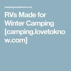 RVs Made for Winter Camping [camping.lovetoknow.com]