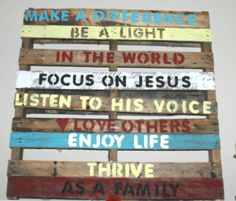 palletart...make a family mission statement; another had idea to use family name acrostic; i.e. last name Kamin, acrostic is:  -Kindness First  -Always Love  -Make Others Smile  -Invite Others to Know Jesus  -Never Give Up    Love the idea....