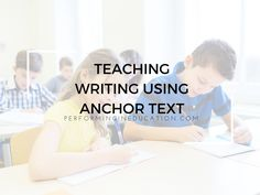 Writing with Anchor Text: Teaching students how to quote and paraphrase