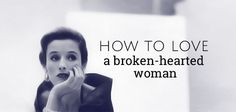 There are very few women venturing into love the second time around who don't have deep emotional scars. This is how to love a broken-hearted woman.