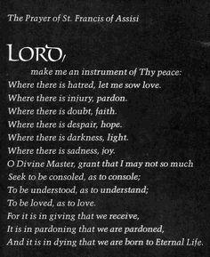 Prayer of St. Francis - Sarah Mclaughlin has an amazing a cappella version of this prayer.