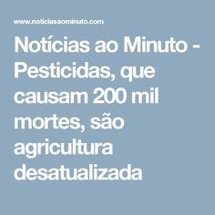 Notícias ao Minuto - Pesticidas, que causam 200 mil mortes, são agricultura desatualizada