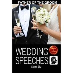 Wedding Speeches: Father Of The Groom: Sample Speeches to Help the Father of the Groom  Give the Perfect Wedding Speech (Wedding Speeches Books By Sam Siv) (Volume 5) ** New and awesome product awaits you, Read it now  : All about Wedding