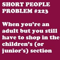 Short people problem #223. When you're an adult but you still have to shop in the children's (or junior's) section.