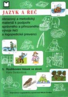 JAZYK A ŘEČ - 3. ROZLIŠOVÁNÍ HLÁSEK VE SLOVĚ   Logopedie   Pedagogika   Edice   Vsechny Knihy.cz Map, Logo, Logos, Location Map, Maps, Environmental Print