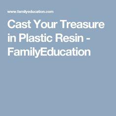 Cast Your Treasure in Plastic Resin  - FamilyEducation