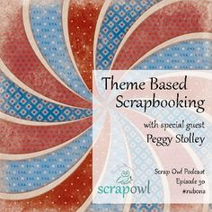 Scrap Owl Podcast  Episode 30  Theme Based Scrapbooking  What makes theme based paper collections different? How do you get the most out of these supplies? Find out!