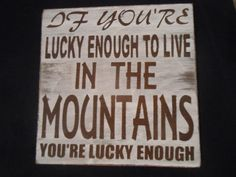 If You're Lucky enough to live in the Mountains ..