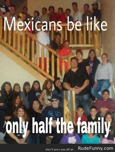 Mexican Families - http://www.rudefunny.com/memes/mexican-families/