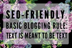 SEO-Friendly Basic #Blogging Rule: Text is Meant to be Text.