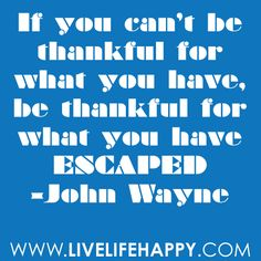 be happy for what you escaped. This is why my Dad reminds me so much of John Wayne ! Dad loved life so much & respected every minute . Sign Quotes, Me Quotes, Funny Quotes, Qoutes, Great Quotes, Inspirational Quotes, Motivational, John Wayne Quotes, Cowboy Quotes