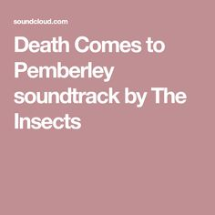 Stream Death Comes to Pemberley, a playlist by the insects from desktop or your mobile device Film Score, Soundtrack, Insects, Desktop, Death
