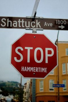 Stop. Hammer Time: Posted on Shattuck Ave. in Oakland.