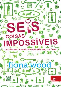 Seis Coisas Impossíveis – Six Impossible Things - Fiona Wood