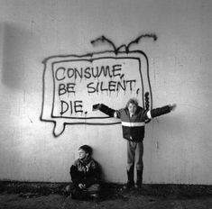 Consume be silent, die