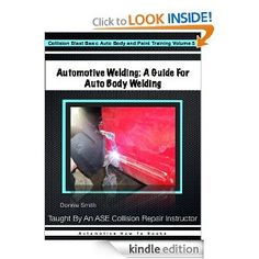 Automotive Welding: A Guide For Auto Body Welding (Collision Blast Basic Auto Body and Paint Training) --- http://www.amazon.com/Automotive-Welding-Collision-Training-ebook/dp/B007CCP1YE/ref=sr_1_8/?tag=affpicntip-20