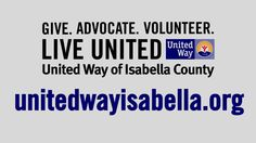 Video for United Way of Isabella County  United Way of Isabella County envisions a strong community where everyone achieves their potential through quality education, financial stability and healthy lifestyles.