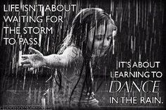 Sometimes the storm doesn't pass - so dance right through it all.