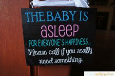 The Baby is Asleep For Everyone's Happiness... Please Call if you Really Need Something Sign. Baby door sign. Sleeping baby. Shhh.. $15.00, via Etsy. Enjoy 10% off with coupon code: PINTEREST