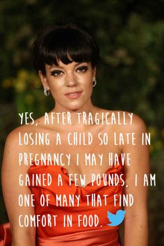 Lily Allen- bless her heart for having the courage to say this AND stay strong.