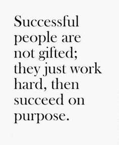 Quotes for Motivation and Inspiration QUOTATION – Image : As the quote says – Description Successful people are not gifted; they just work hard, then succeed on purpose. Quotes Dream, Motivacional Quotes, Life Quotes Love, Great Quotes, Quotes To Live By, Inspirational Quotes, Hustle Quotes, Inspire Quotes, Famous Quotes