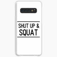 'Shut Up And Squat Weightlifting Workout Phrase' Case/Skin for Samsung Galaxy by Shut Up And Squat, Weight Lifting Workouts, Weightlifting, Squats, Samsung Galaxy, Printed, Awesome, Shop, Products