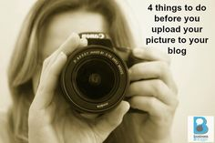 Things to do before uploading a picture to your blog!