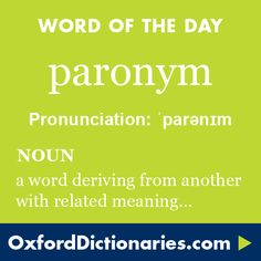paronym (noun): A word which is a derivative of another and has a related meaning. Word of the Day for 6 December 2015. #WOTD #WordoftheDay #paronym