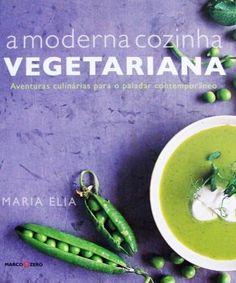A Moderna Cozinha Vegetariana - Aventuras Culinárias Para o Paladar Contemporâneo