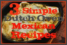 Gone are the days of hot dogs and beans as camping fare -- these dutch oven Mexican recipes are guaranteed to spice up your life with a few simple steps!