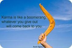 Karma Is Like A Boomerang Whatever You Give Out Will Come Back To You