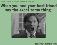 When you and your best friend say the exact same thing...And it's even better that it's SPN! @Stephanie L.