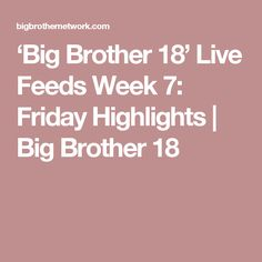 'Big Brother 18' Live Feeds Week 7: Friday Highlights   Big Brother 18