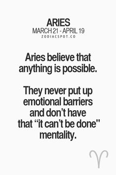 """Aries believe that anything is possible. They never put up emotional barriers and don't have that """"it can't be done"""" mentality. #Aries"""