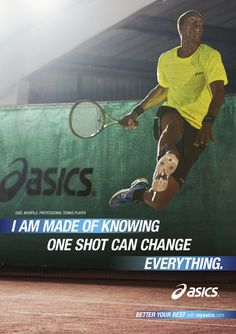 I am made of knowing one shot can change everything. Gael Monfils - professional tennis player