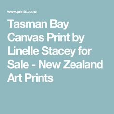 Tasman Bay Canvas Print by Linelle Stacey for Sale - New Zealand Art Prints