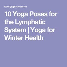10 Yoga Poses for the Lymphatic System | Yoga for Winter Health