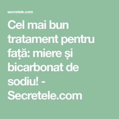 Cel mai bun tratament pentru față: miere și bicarbonat de sodiu! - Secretele.com Makeup Revolution, Good To Know, Anti Aging, Mai, Hair Beauty, Eyes, How To Make, Motto, Fitness