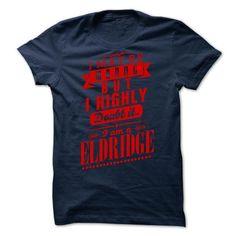 I Love ELDRIDGE - I may  be wrong but i highly doubt it i am a ELDRIDGE T shirts