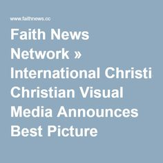 Faith News Network » International Christian Visual Media Announces Best Picture Nominees