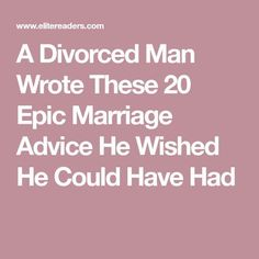 A Divorced Man Wrote These 20 Epic Marriage Advice He Wished He Could Have Had